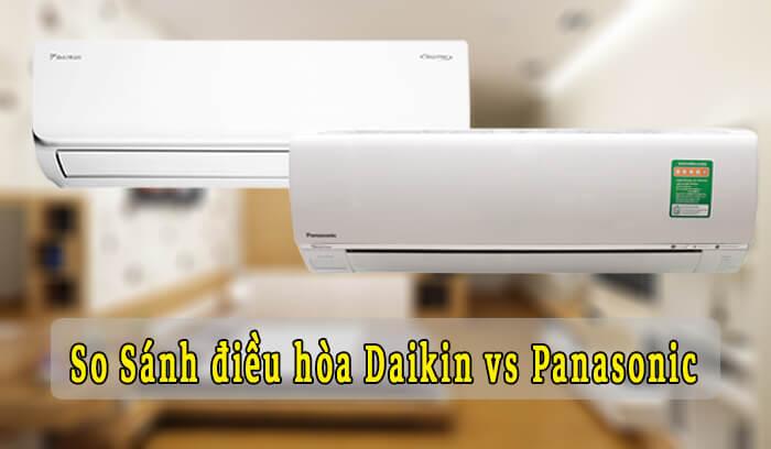 So sánh điều hòa Panasonic và điều hòa Daikin, nên mua hãng nào?